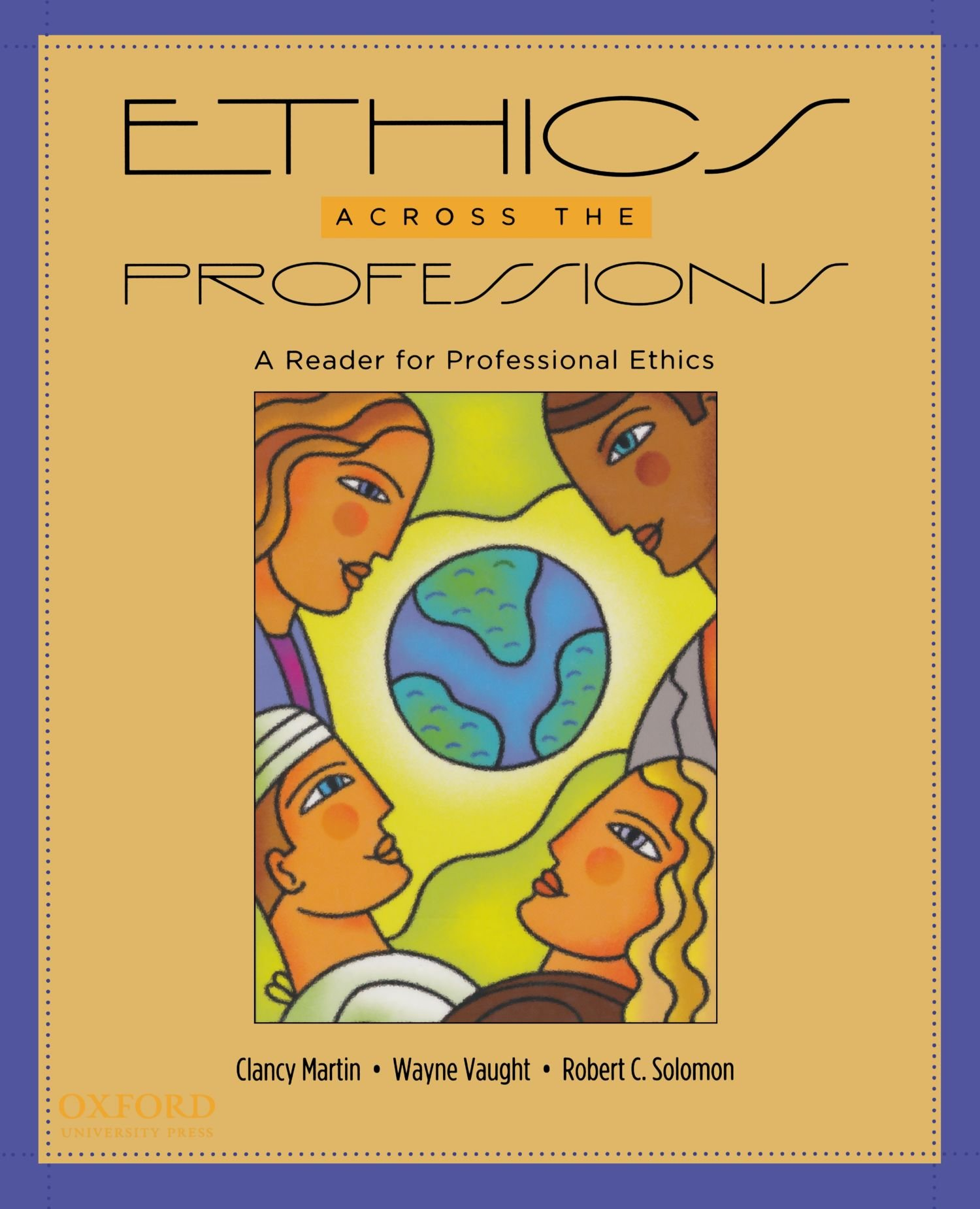 Ethics Across the Professions: A Reader for Professional Ethics:  Amazon.co.uk: Clancy Martin, Wayne Vaught, Robert Solomon: Books