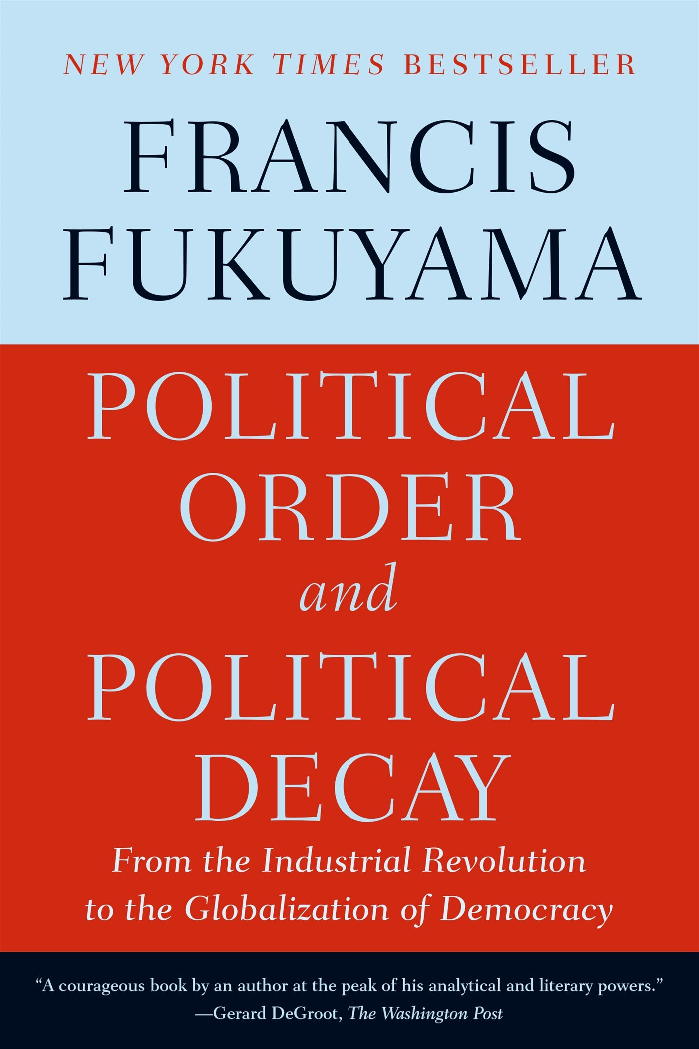 Download Political Order and Political Decay: From the Industrial Revolution to the Globalization of Democracy PDF