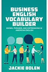 Business English Vocabulary Builder: Idioms, Phrases, and Expressions in American English (Tips for English Learners Book 4) Kindle Edition