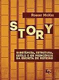Story. Substância, Estrutura, Estilo e os Princípios da Escrita de Roteiro