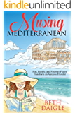 Musing Mediterranean: Fun, Family, and Faraway Places Transform an Anxious Traveler