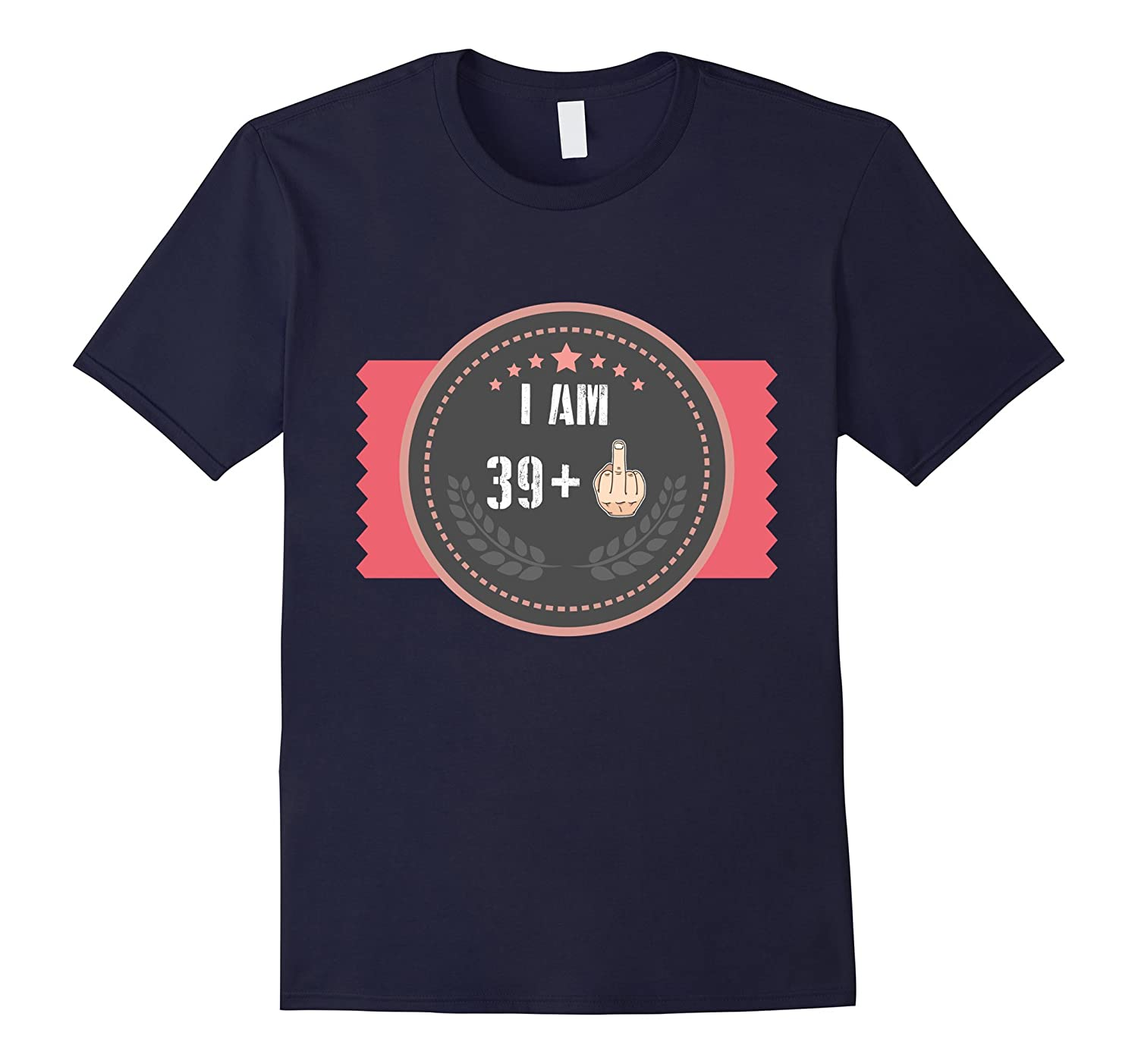40th Birthday Funny Shirt - I Am 39 Plus Middle Finger-PL