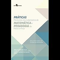 Práticas Pibidianas nos Subprojetos de Matemática e Pedagogia do Pibid Unifesp: Reflexões Sobre Ser e Fazer-se Professor