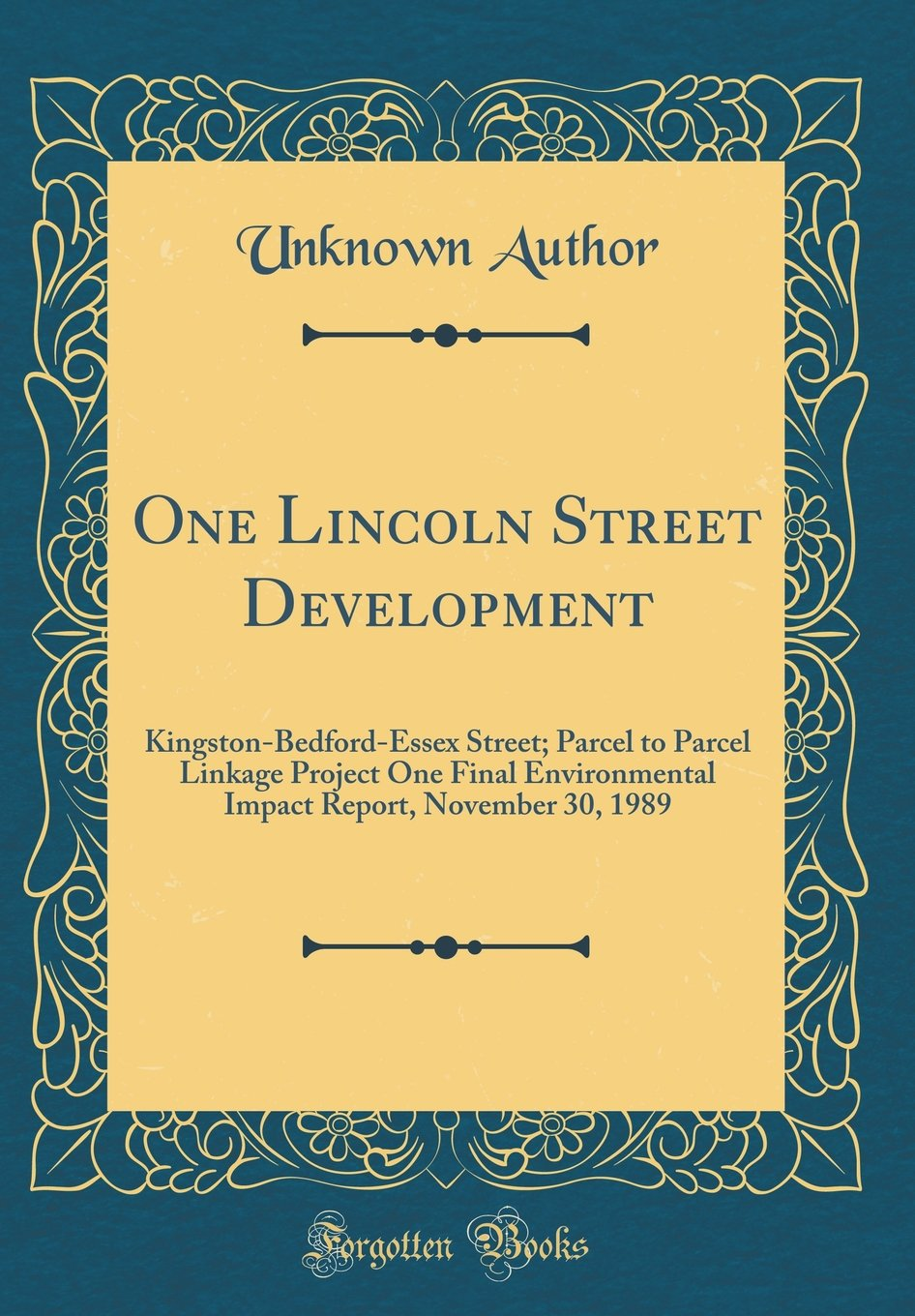 One Lincoln Street Development: Kingston-Bedford-Essex Street; Parcel to Parcel Linkage Project One Final Environmental Impact Report, November 30, 1989 (Classic Reprint) pdf