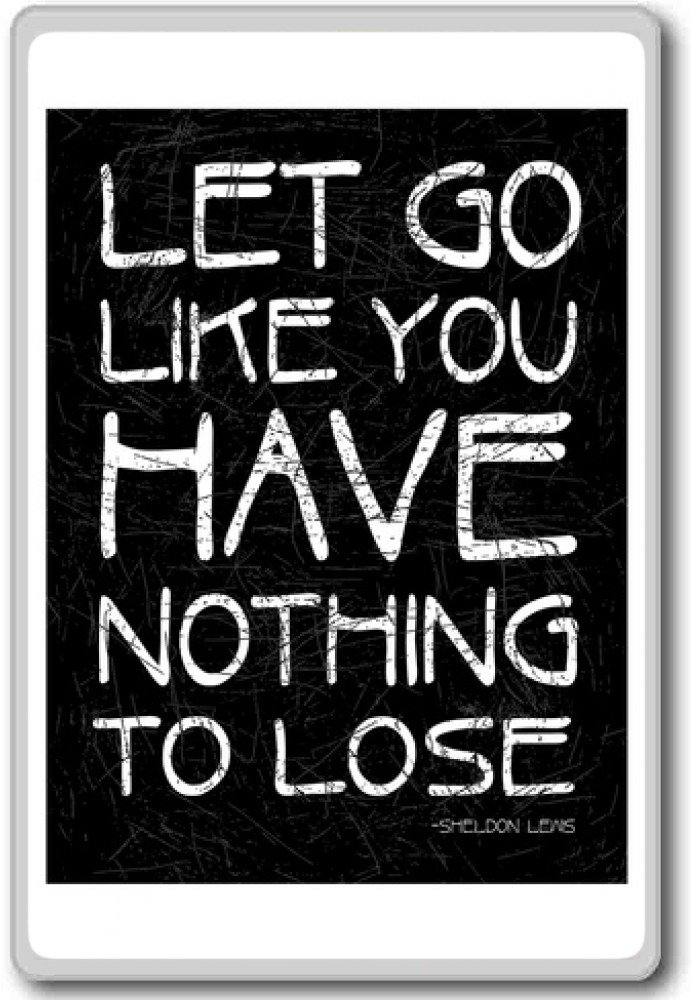 Amazoncom Let Go Like You Have Nothing To Lose Motivational