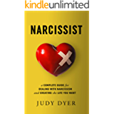 Narcissist: A Complete Guide for Dealing with Narcissism and Creating the Life You Want