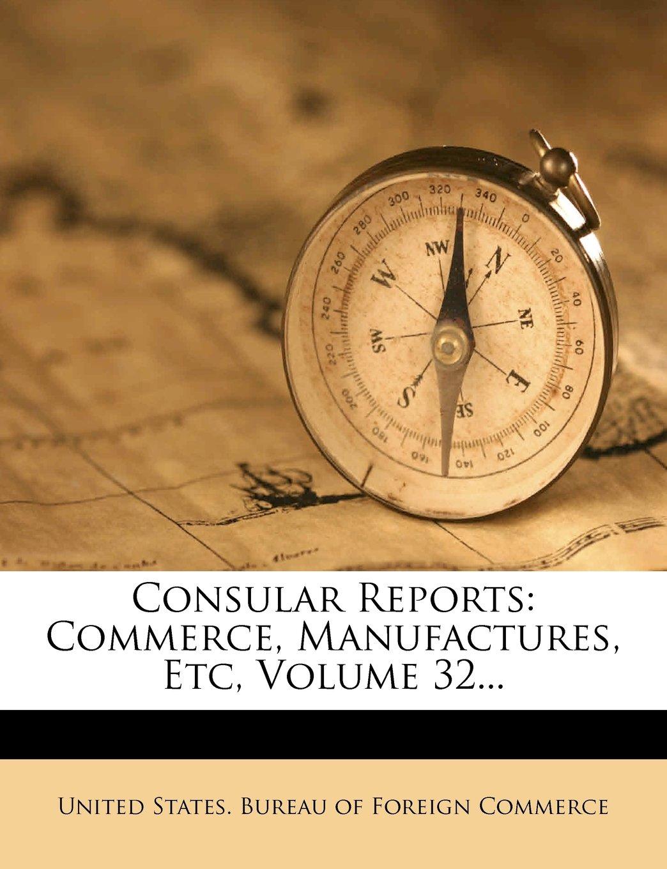 Consular Reports: Commerce, Manufactures, Etc, Volume 32... pdf epub