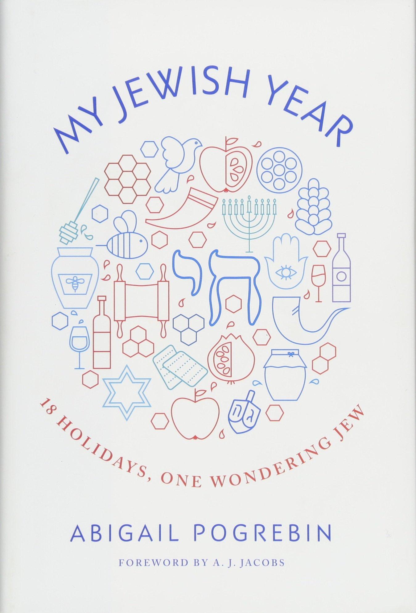 My Jewish Year 18 Holidays One Wondering Jew Abigail Pogrebin