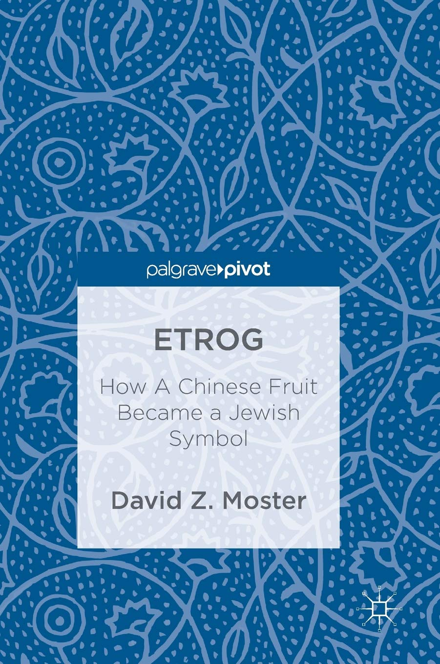Etrog How A Chinese Fruit Became A Jewish Symbol David Z Moster