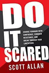 Do It Scared: Charge Forward With Confidence, Conquer Resistance, and Break Through Your Limitations (Break Your Fear Series Book 1) Kindle Edition