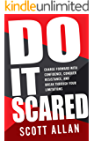 Do It Scared: Charge Forward With Confidence, Conquer Resistance, and Break Through Your Limitations (Break Your Fear Series Book 1)