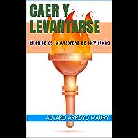 CAER Y LEVANTARSE: El éxito es la Antorcha de la Victoria (Spanish Edition)