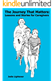 The Journey That Matters:  Lessons and Stories for Caregivers
