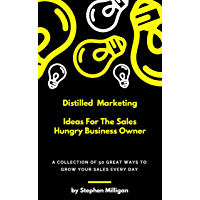 Distilled Marketing - Ideas For The Sales Hungry Business Owner: A collection of 50 great ways to grow your sales every day. (Distilled... Book 1) (English Edition)