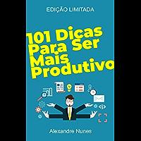 101 Dicas para Ser Mais Produtivo: Desenvolvimento Pessoal (Portuguese Edition)