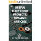Useful electronics projects, tips and articles: DIY useful and cool electronics projects | Arduino projects | Electronics tips and articles with informative step by step instructions (English Edition)