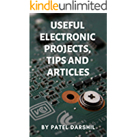 Useful electronics projects, tips and articles: DIY useful and cool electronics projects   Arduino projects   Electronics tips and articles with informative step by step instructions (English Edition)