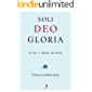Soli Deo Gloria: O Ser e Obras de Deus