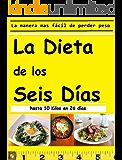 La Dieta de Los Seis Días: La manera más fácil de perder hasta 10 Kilos en un mes