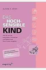 Das hochsensible Kind: Wie Sie auf die besonderen Schwächen und Bedürfnisse Ihres Kindes eingehen (German Edition) Kindle Edition
