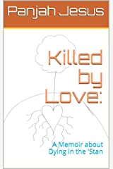 Killed by Love:: A Memoir about Dying in the 'Stan Kindle Edition