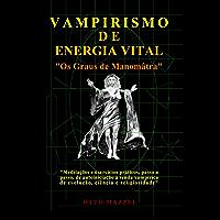 VAMPIRISMO DE ENERGIA VITAL: Os Graus de Manomâtra