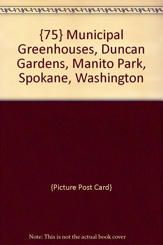 {75} Municipal Greenhouses, Duncan Gardens, Manito Park, Spokane, Washington