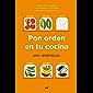 Pon orden en tu cocina: Claves para organizar tu alimentación y tu cocina, y mejorar tu calidad de vida
