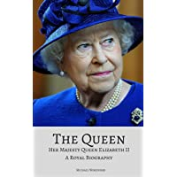 The Queen: Her Majesty Queen Elizabeth II: A Royal Biography