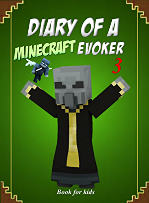 Book for kids: Diary Of A Minecraft Evoker 3 (Evoker's Diary)