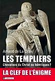 Les templiers. Chevaliers du Christ ou hérétiques ?