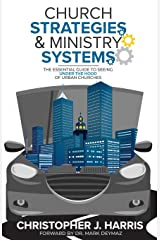 Church Strategies: & Ministry Systems: The Essential Guide to Seeing Under the Hood of Urban Churches Paperback