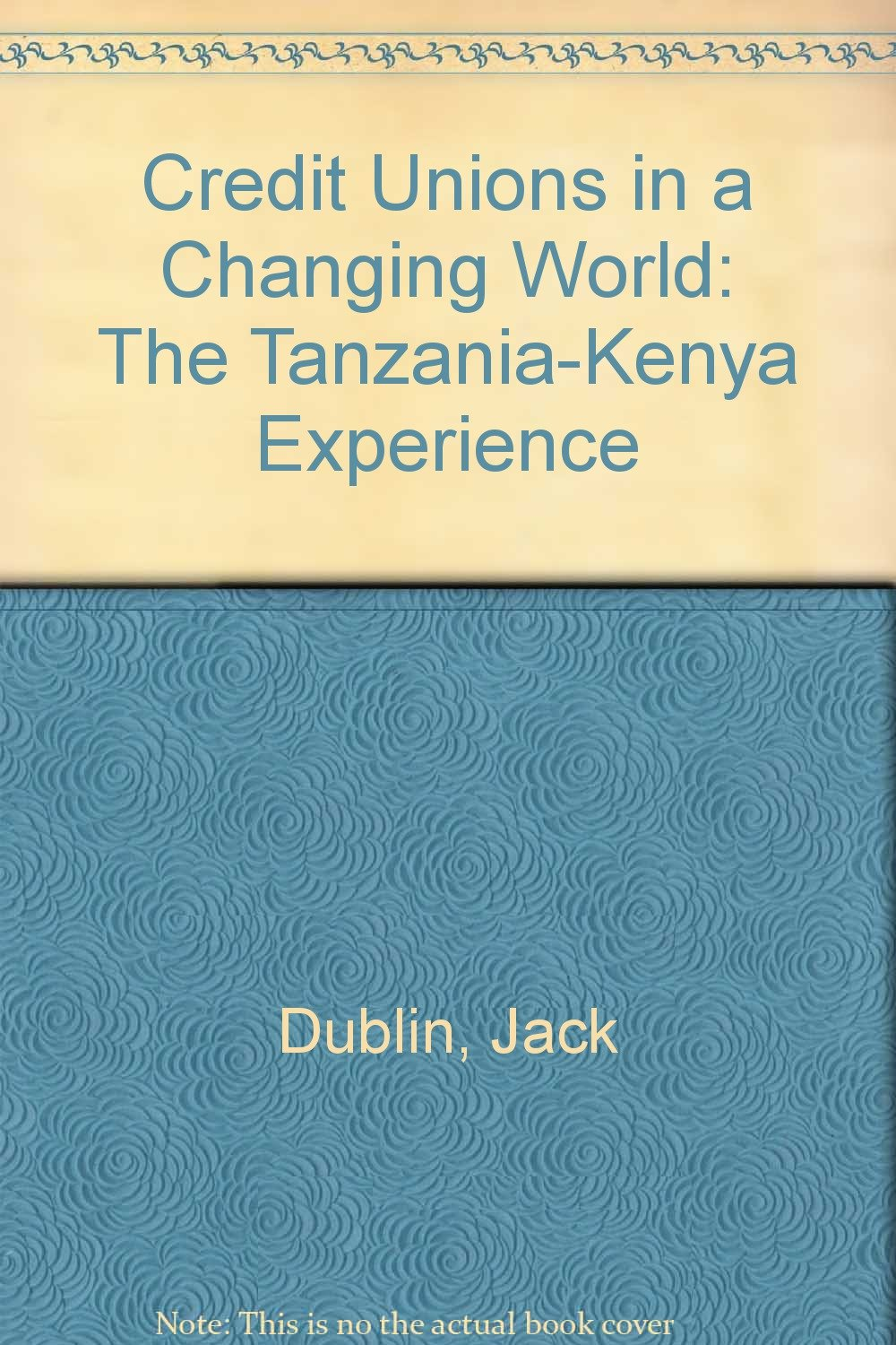 Credit Unions in a Changing World: The Tanzania-Kenya Experience, Dublin, Jack