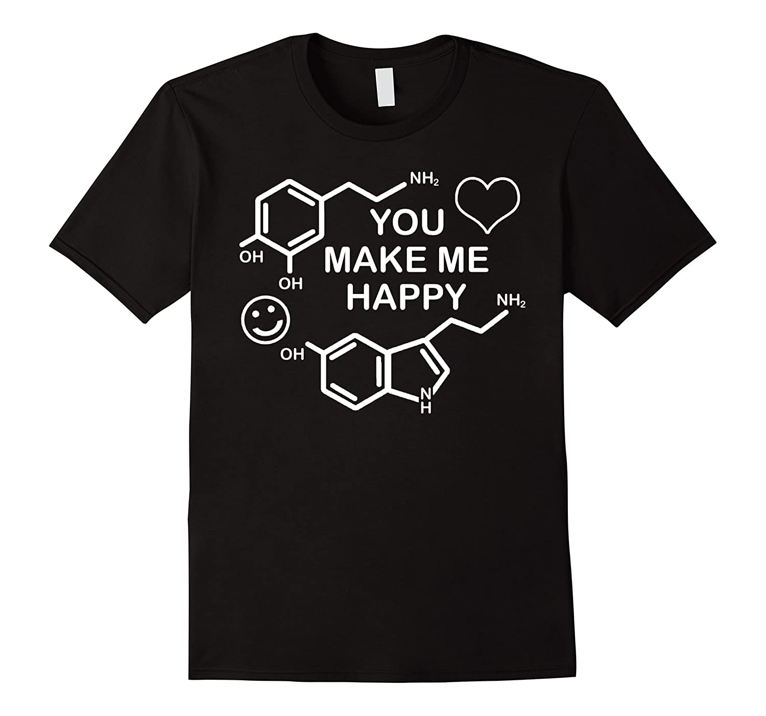 Dopamine Smile Serotonin Heart You Make Me Happy Shirts