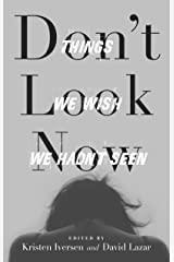 Don't Look Now: Things We Wish We Hadn't Seen (21st Century Essays) Kindle Edition
