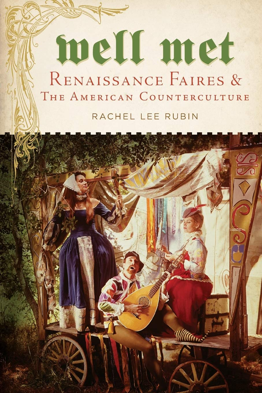 Well Met: Renaissance Faires and the American Counterculture ...
