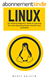 Linux: The Ultimate Beginner's Guide To Learning The Linux Operating System And All Linux Commands (Linux, Linux For Beginners, Linux Operating System) (English Edition)