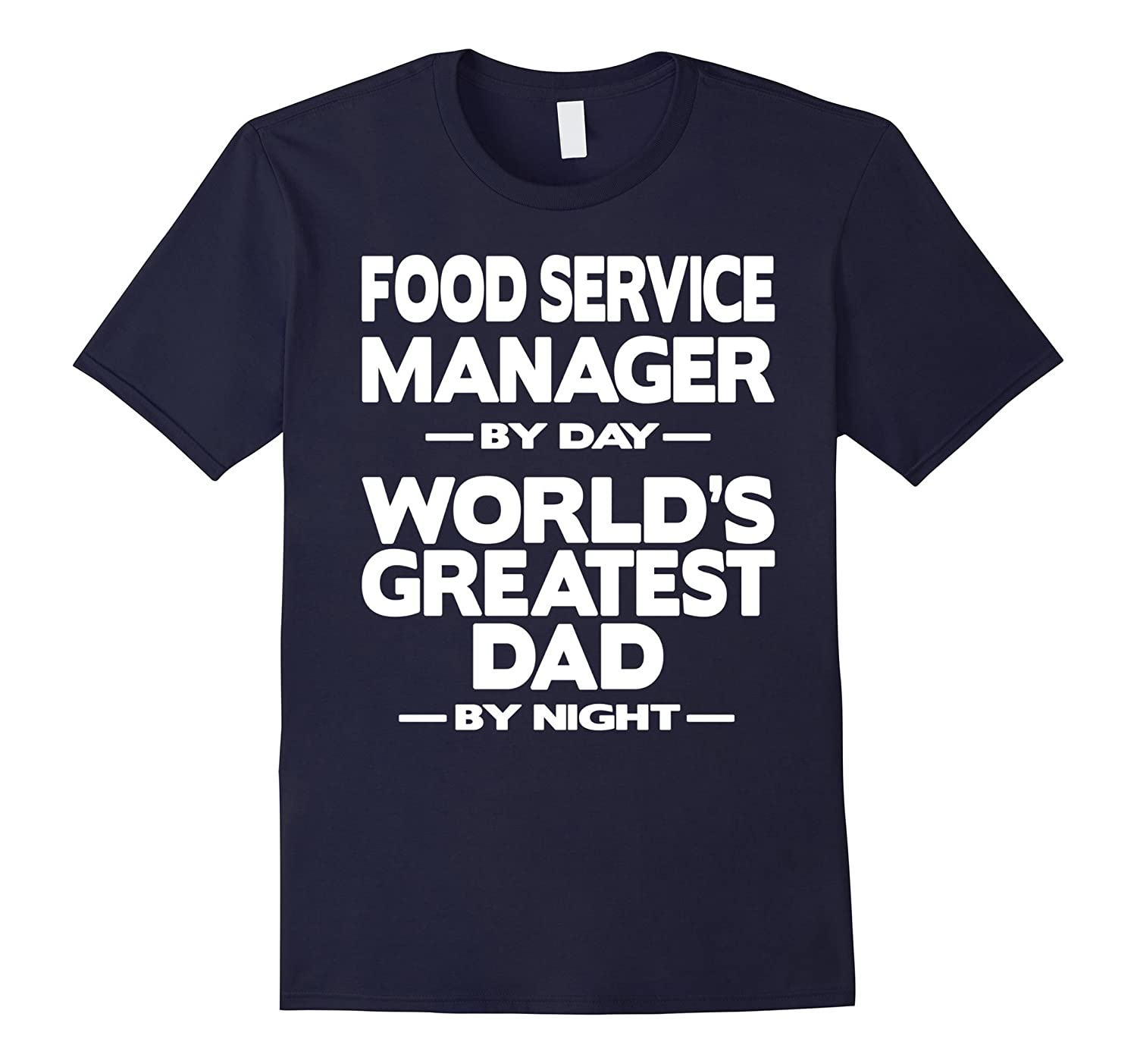 Food Service Manager Worlds Greatest Dad T-Shirt-TD
