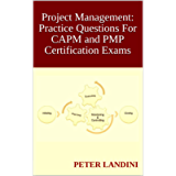 Project Management: Practice Questions For CAPM and PMP Certification Exams