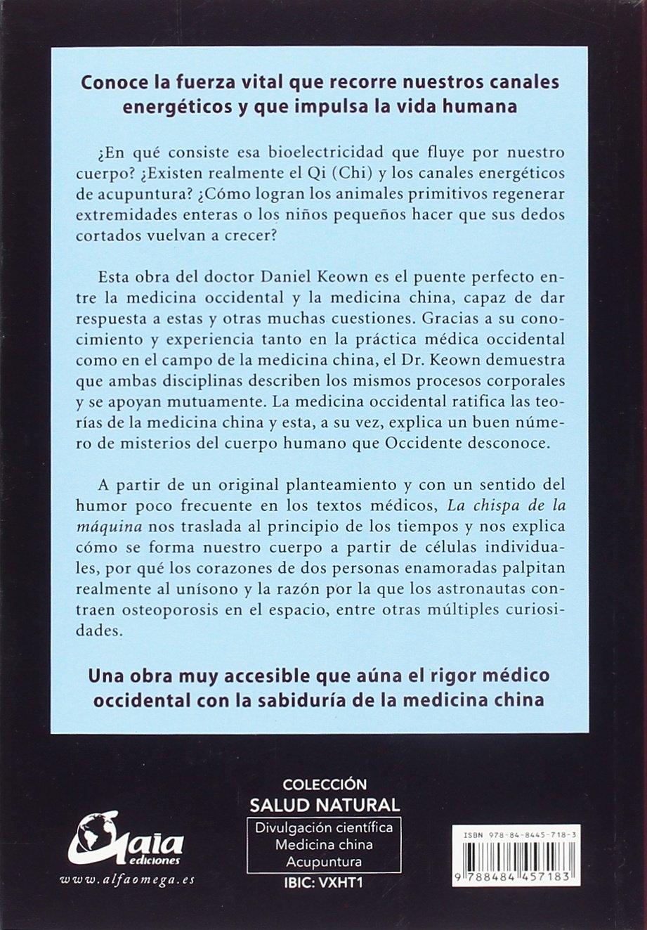 La chispa de la máquina. Los enigmas de la medicina occidental desvelados por la ciencia de la acupuntura Salud natural: Amazon.es: Daniel Keown, ...