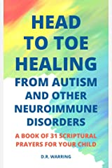 Head to Toe Healing from Autism and Other Neuroimmune Disorders - A Book of 31 Scriptural Prayers for Your Child Kindle Edition