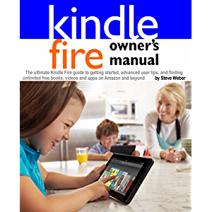 Kindle Fire Owner's Manual: The ultimate Kindle Fire guide to getting started, advanced user tips, and finding unlimited…