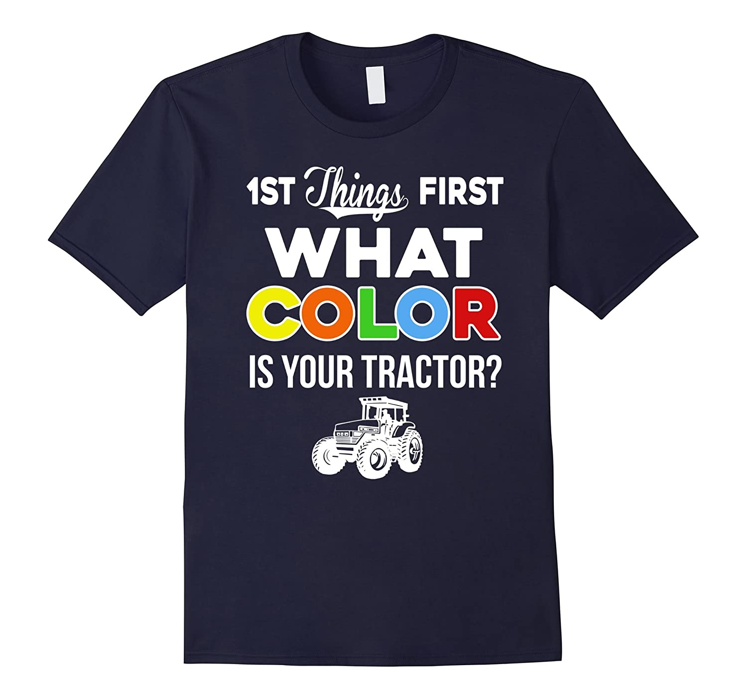 What Color Is Your Tractor T-Shirt  Funny Farmer Tee Gift-RT