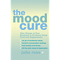 The Mood Cure: Take Charge of Your Emotions in 24 Hours Using Food and Supplements (English Edition)