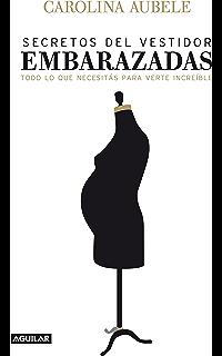 Secretos del vestidor para embarazadas: Todo lo que necesitás para verte increíble (Spanish Edition