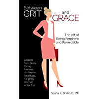 Between Grit and Grace: The Art of Being Feminine and Formidable (English Edition)
