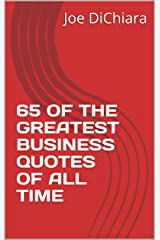 65 OF THE GREATEST BUSINESS QUOTES OF ALL TIME Kindle Edition
