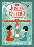 The Junior Witch's Handbook: A Kid's Guide to White Magic, Spells, and Rituals