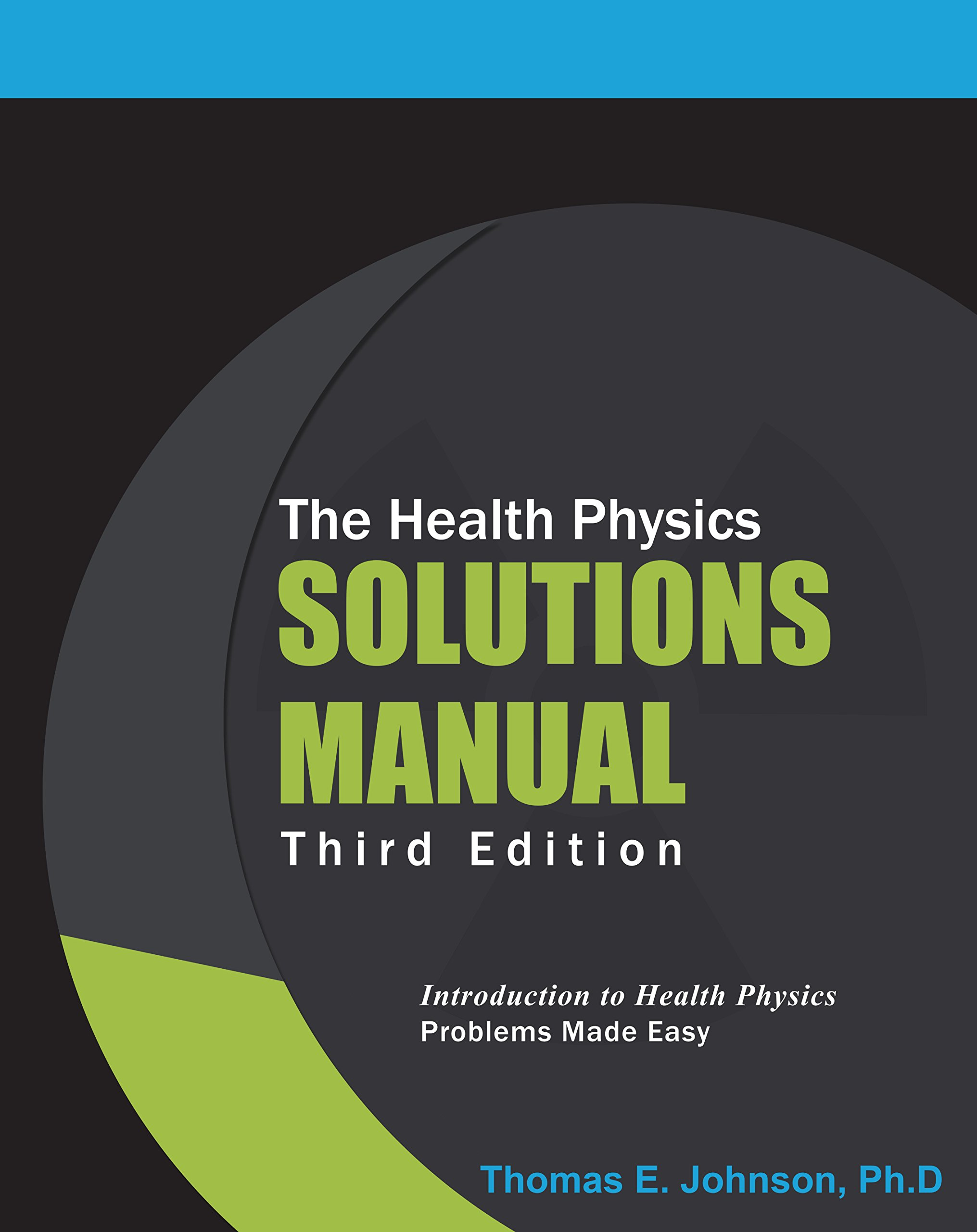 The Health Physics Solutions Manual: Thomas E Johnson: 9781929169054:  Amazon.com: Books
