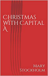Christmas With   Capital A (Christmas with the Alphabet Book 1)